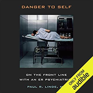 Danger to Self     On the Front Line with an ER Psychiatrist              By:                                                                                                                                 Paul R. Linde                               Narrated by:                                                                                                                                 Kirby Heyborne                      Length: 8 hrs and 2 mins     Not rated yet     Overall 0.0
