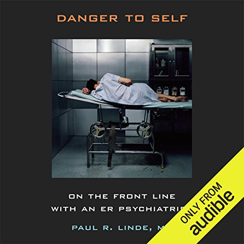 Danger to Self     On the Front Line with an ER Psychiatrist              By:                                                                                                                                 Paul R. Linde                               Narrated by:                                                                                                                                 Kirby Heyborne                      Length: 8 hrs and 2 mins     1 rating     Overall 5.0
