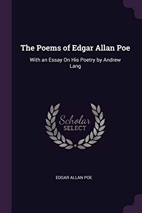 The Poems of Edgar Allan Poe: With an Essay On His Poetry by Andrew Lang