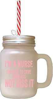 Style In Print Soft Pink I'm A Nurse Here to Save Your Ass Frosted Glass Mason Jar with Straw