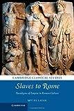 Slaves to Rome: Paradigms of Empire in Roman Culture (Cambridge Classical Studies)