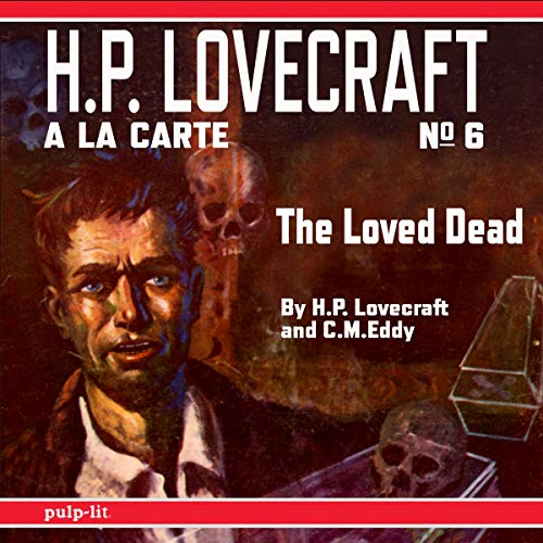 The Loved Dead Audiobook By C.M. Eddy, H. P. Lovecraft cover art