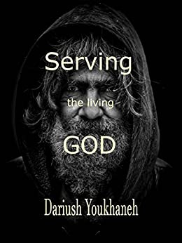 [Dariush Youkhaneh]のServing the living God (English Edition)
