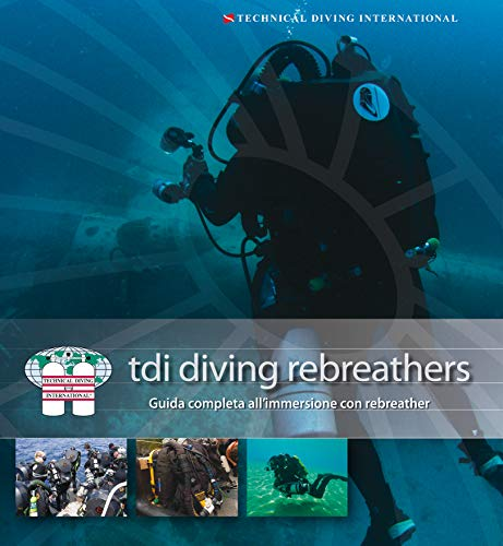 TDI Diving Rebreather: Guida completa all'immersione con rebreather (Italian Edition)