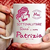 Tazza Patrizia divertente. Adatta per colazione, the, tisana, caffè, cappuccino. Gadget tazza personalizzata: Mai sottovalutare una donna di nomePatrizia. Anche come idea regalo originale e simpatica
