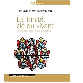 Couverture de La Trinité, clé du vivant : par le Christ, dans l'Esprit, vers le Père