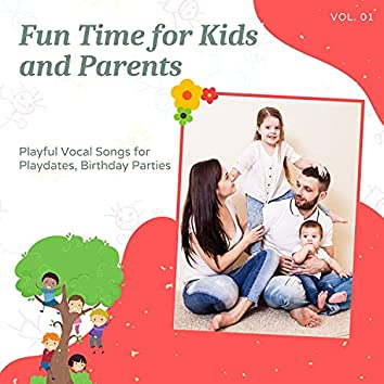 Fun Time For Kids And Parents - Playful Vocal Songs For Playdates, Birthday Parties, Vol. 01