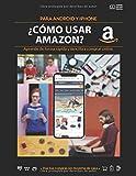 ¿Cómo usar Amazon?: Para Android y Iphone: aprende de forma rápida y sencilla a comprar en Amazon. (Cómo usar fácil)