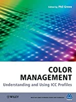 Color Management: Understanding and Using ICC Profiles by Unknown(2010-03-22)
