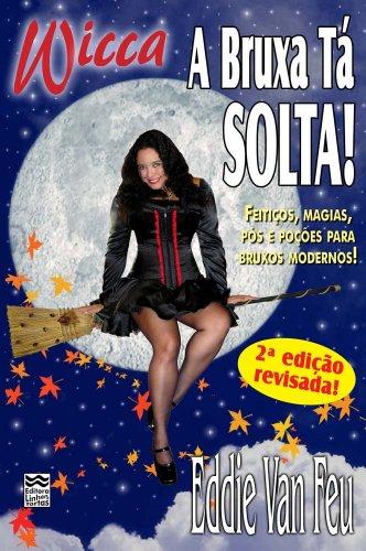 Wicca - a Bruxa Tá Solta!