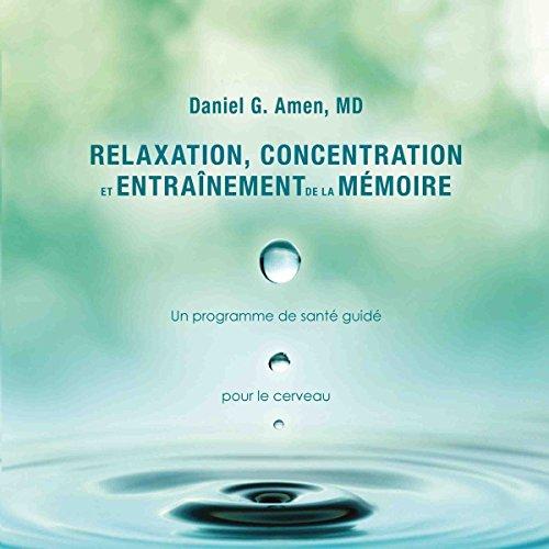 Relaxation, concentration et entrainement de la mémoire : Un programme de santé guidé - Pour le cerveau audiobook cover art