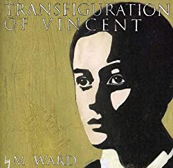 M. Ward - Transfiguration of Vincent