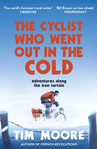 The Cyclist Who Went Out in the Cold: Adventures Along the Iron Curtain Trail (English Edition)