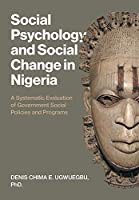 Social Psychology and Social Change in Nigeria: A Systematic Evaluation of Government Social Policies and Programs