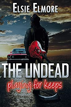 The Undead: Playing for Keeps by [Elsie Elmore]