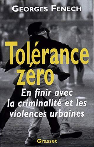 Tolérance zéro : en finir avec la criminalité et les violences urbaines