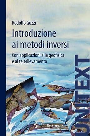 Introduzione ai metodi inversi: Con applicazioni alla geofisica e al telerilevamento (UNITEXT Vol. 32)