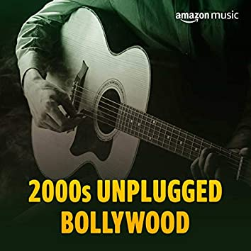2000s Unplugged Bollywood