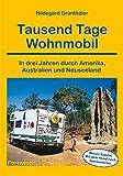 Tausend Tage Wohnmobil: In drei Jahren durch Amerika, Australien und Neuseeland (Fernwehschmöker)