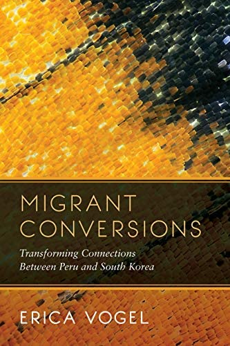 Migrant Conversions Transforming Connections between Peru and South Korea Global Korea Book product image