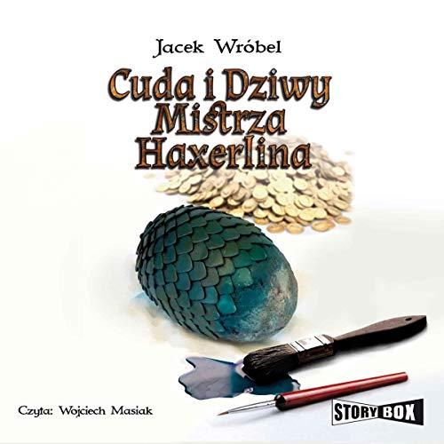 Cuda i dziwy Mistrza Haxerlina audiobook cover art