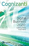 Cognizanti - Volume 8: Cognizanti An annual journal produced by Cognizant ((Part II) Digital Business 2020: Getting there from here! Book 1)