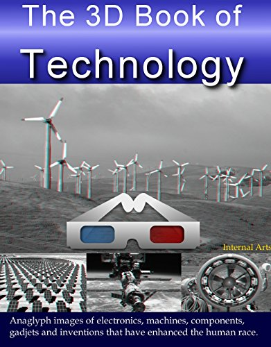 The 3D Book of Technology. Anaglyph images of electronics, machines, components, gadgets and inventions that have enhanced the human race. (3D Books 41) (English Edition)
