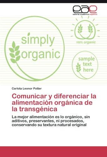 Comunicar y diferenciar la alimentación orgánica de la transgénica: La mejor alimentación es lo orgánico, sin aditivos, preservantes, ni procesados, conservando su textura natural original
