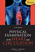 Physical Examination of the Heart and Circulation by Joseph K. Perloff(2009-09-30)