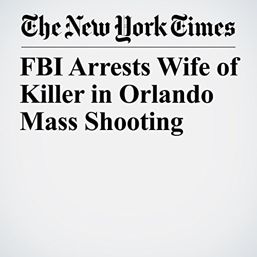 FBI Arrests Wife of Killer in Orlando Mass Shooting audiobook cover art