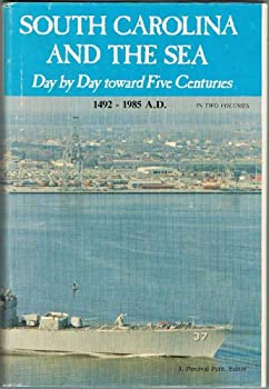 Hardcover SOUTH CAROLINA AND THE SEA - DAY BY DAY TOWARD FIVE CENTURIES 1492-1985 A. D. - VOLUME II Book