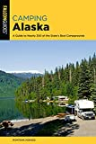 Camping Alaska: A Comprehensive Guide to the State s Best Campgrounds