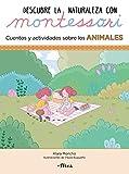 Descubre la Naturaleza con Montessori. Cuentos y actividades sobre los animales...