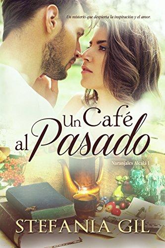 Un café al pasado: Romance paranormal en España (Naranjales Alcalá nº 1)