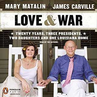 Love & War     Twenty Years, Three Presidents, Two Daughters and One Louisiana Home              By:                                                                                                                                 James Carville,                                                                                        Mary Matalin                               Narrated by:                                                                                                                                 James Carville,                                                                                        Mary Matalin                      Length: 10 hrs and 19 mins     130 ratings     Overall 4.4