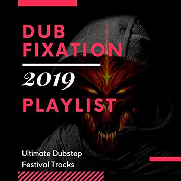 Dub Fixation 2019 Playlist - Ultimate Dubstep Festival Tracks