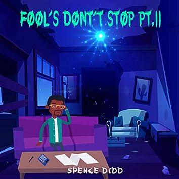 Fool's Don't Stop Pt. II