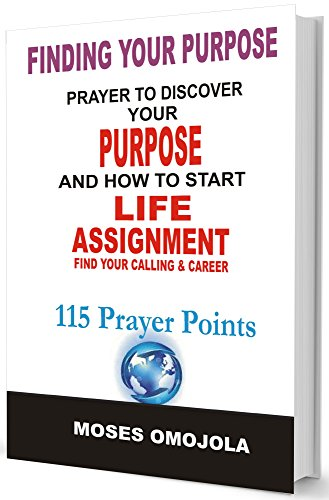 Finding Your Purpose: Prayers To Discover your Purpose And How To Start Life Assignment, Find your C