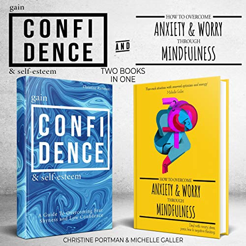 Gain Confidence & Self-Esteem and How to Overcome Anxiety & Worry Through Mindfulness: 2 Books in 1 Bundle cover art