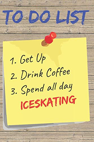 To Do List Iceskating Blank Lined Journal Notebook: A daily diary, composition or log book, gift idea for people who love to go ice skating!!