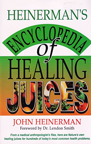 Heinerman's Encyclopedia of Healing Juices: From a Medical Anthropologist's Files, Here Are Nature's