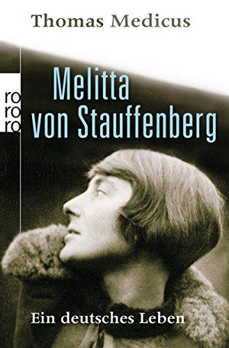 Melitta von Stauffenberg: Ein deutsches Leben