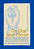 On God and Christ: The Five Theological Orations and Two Letters to Cledonius (St. Vladimir's Seminary Press: Popular Patristics)