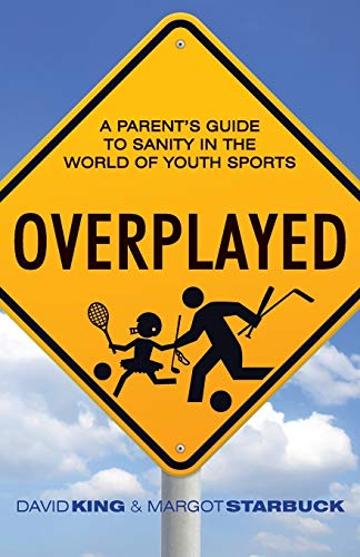 Overplayed: A Parent\'s Guide to Sanity in the World of Youth Sports
