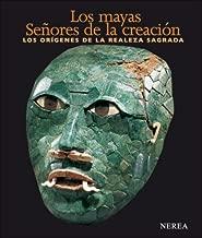 Los mayas: Señores de la creación: Los orígenes de la realeza sagrada (Spanish Edition)