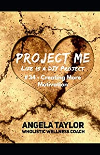 Project Me: Life is a DIY Project: #34 Creating More Motivation