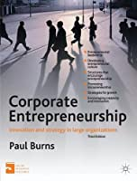 Corporate Entrepreneurship: Entrepreneurship and Innovation in Large Organizations by Paul Burns(2013-01-22)