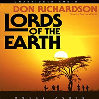 Lords of the Earth                   By:                                                                                                                                 Don Richardson                               Narrated by:                                                                                                                                 Raymond Todd                      Length: 10 hrs and 24 mins     5 ratings     Overall 4.2