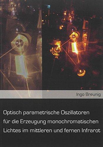 Optisch parametrische Oszillatoren für die Erzeugung monochromatischen Lichtes im mittleren und fernen Infrarot (Berichte aus der Physik)