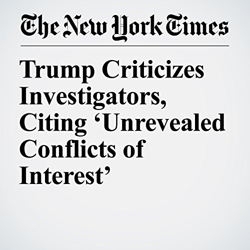 Trump Criticizes Investigators, Citing 'Unrevealed Conflicts of Interest' copertina